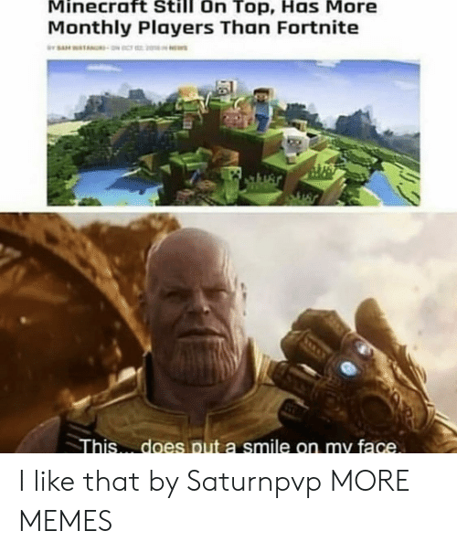 Monthly: Minecraft  Still  On  Top,  Has  More  Monthly Players Than Fortnite  This. does put a smile on my face I like that by Saturnpvp MORE MEMES