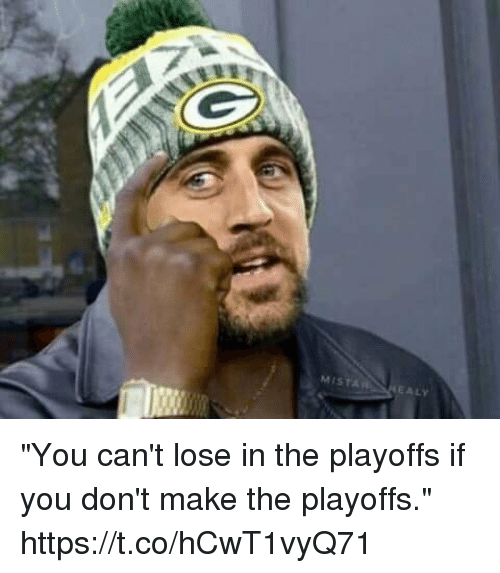 "Make, You, and Lose: MISTA  EALY ""You can't lose in the playoffs if you don't make the playoffs."" https://t.co/hCwT1vyQ71"