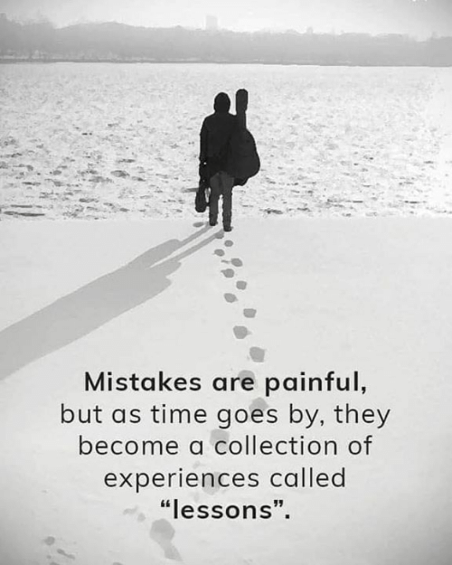 "Time, Mistakes, and They: Mistakes are painful,  but as time goes by, they  become a collection of  experiences called  ""lessons""."