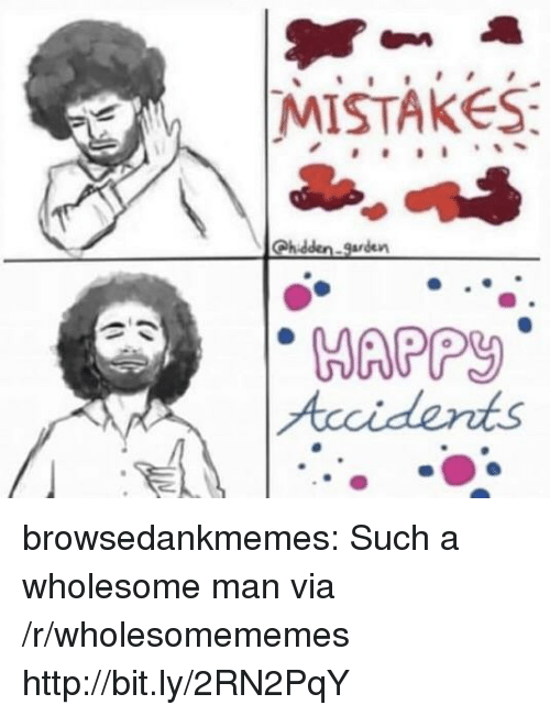 Tumblr, Blog, and Http: MISTAKES  Chidden-garden  HAPP browsedankmemes:  Such a wholesome man via /r/wholesomememes http://bit.ly/2RN2PqY