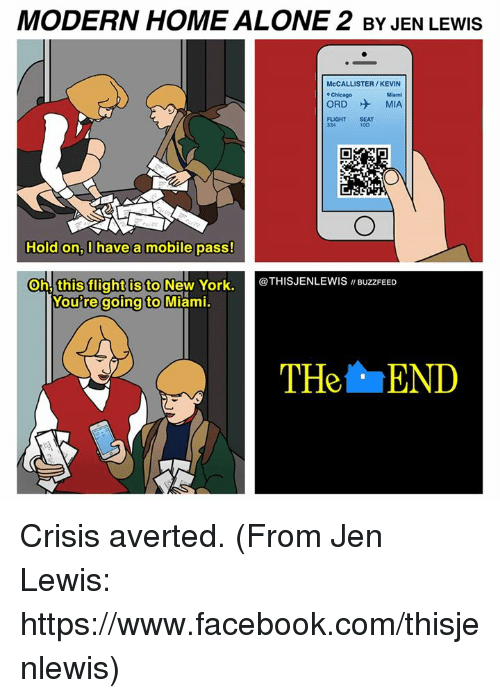 """Home Alone 2: MODERN HOME ALONE 2 BY JEN LEwls  McCALLISTER/KEVIN  ORD MIA  Hold on, have a mobile pass!  Oh, this flight is to  New York.  @THIS JENLEWIS """"BuzzFEED  Woutre going to  Miami.  THe END Crisis averted. (From Jen Lewis: https://www.facebook.com/thisjenlewis)"""