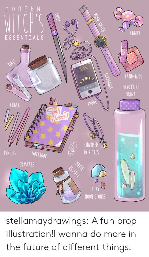 Candy, Future, and Notebook: MODERN  WITCH'S  CANDY  ESSENTIALS  VIALS  5:00  DAY 27 APRIL  BAND-AIDS  FAVOURITE  DRINK  PHONE  CHALK  Gll  Wetes!  CHARMED  HAIR TIES  PENCILS  NOTEBOOK  MAGIC  ESSENCE  CRYSTALS  LUCKY  MOON STONES  ON WATCH  0  oD  EARPHONES  KNIFE stellamaydrawings:  A fun prop illustration!I wanna do more in the future of different things!