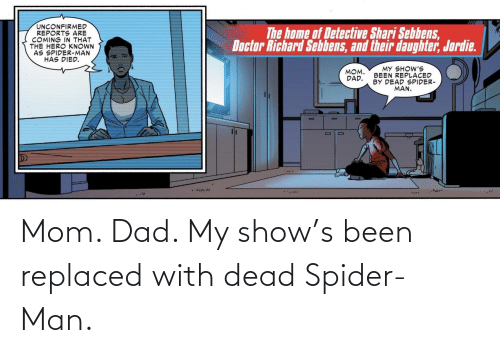 show: Mom. Dad. My show's been replaced with dead Spider-Man.