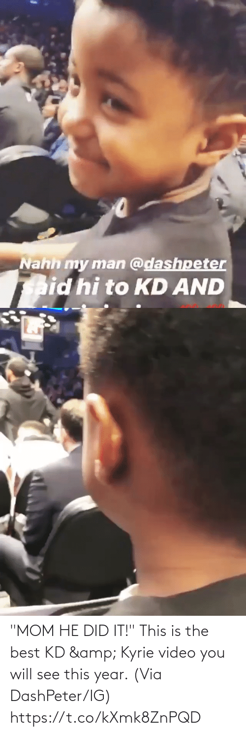 "Best: ""MOM HE DID IT!""  This is the best KD & Kyrie video you will see this year.  (Via DashPeter/IG) https://t.co/kXmk8ZnPQD"