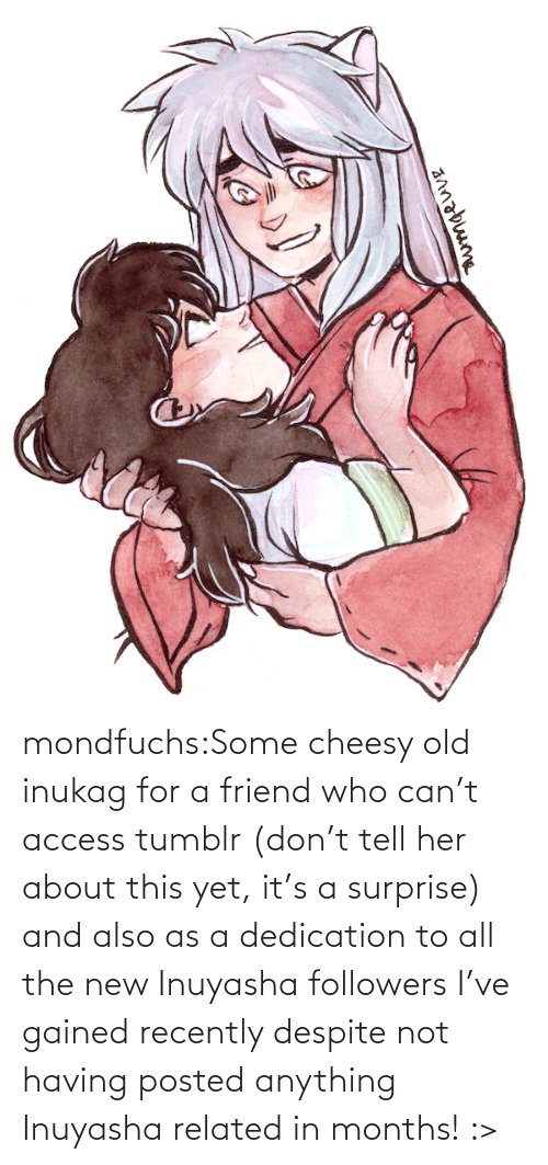 All The: mondfuchs:Some cheesy old inukag for a friend who can't access tumblr (don't tell her about this yet, it's a surprise) and also as a dedication to all the new Inuyasha followers I've gained recently despite not having posted anything Inuyasha related in months! :>