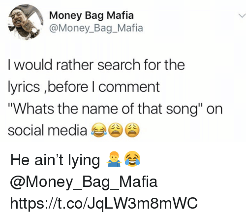 """Money, Social Media, and Lyrics: Money Bag Mafia  @Money_Bag_Mafia  I would rather search for the  lyrics ,before l comment  """"Whats the name of that song"""" on  social media He ain't lying 🤷♂️😂 @Money_Bag_Mafia https://t.co/JqLW3m8mWC"""