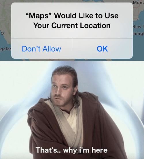 """Maps, Why, and New: Mont  """"Maps"""" Would Like to Use  Your Current Location  New  hingt  ОК  Don't Allow  geles  That's.. why i'm here"""