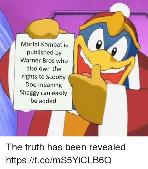 Mortal Kombat, Scooby Doo, and Warner Bros.: Mortal Kombat is  published by  Warner Bros who  also own the  rights to Scooby  Doo meaning  Shaggy can easily  be added The truth has been revealed https://t.co/mS5YiCLB6Q