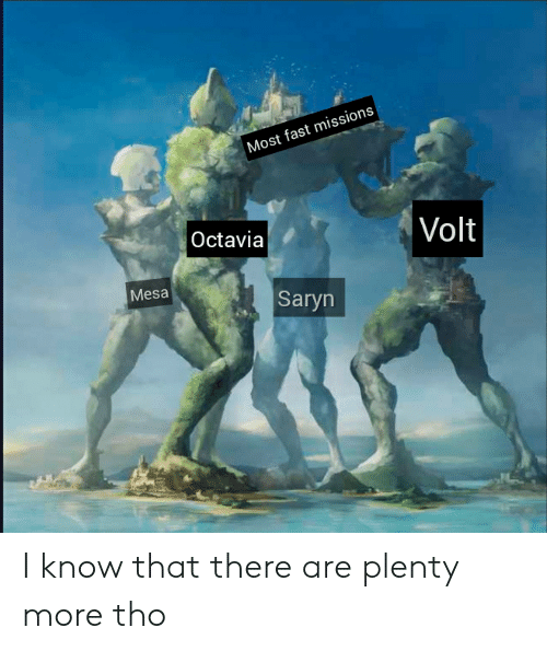 Volt, Fast, and Octavia: Most fast missions  |Volt  Octavia  Mesa  Saryn I know that there are plenty more tho
