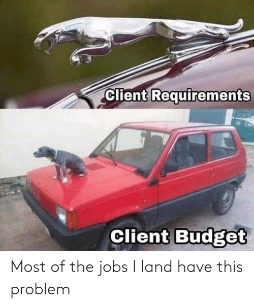 Jobs: Most of the jobs I land have this problem
