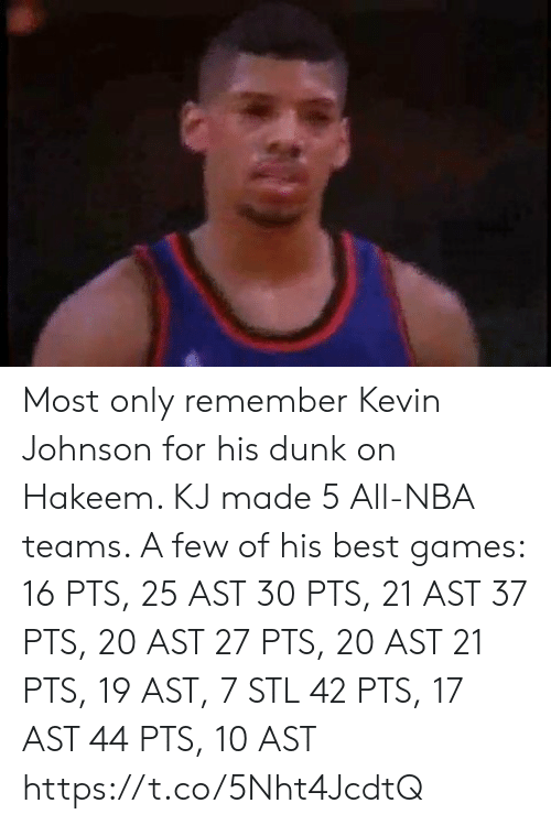 Best Games: Most only remember Kevin Johnson for his dunk on Hakeem. KJ made 5 All-NBA teams.   A few of his best games:  16 PTS, 25 AST 30 PTS, 21 AST 37 PTS, 20 AST 27 PTS, 20 AST 21 PTS, 19 AST, 7 STL 42 PTS, 17 AST   44 PTS, 10 AST   https://t.co/5Nht4JcdtQ