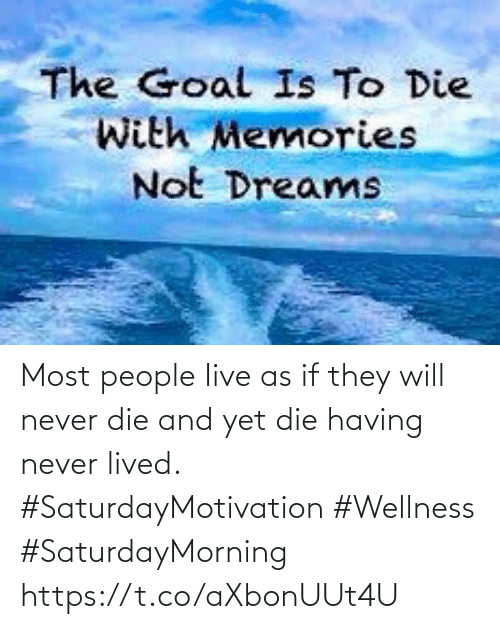 Love for Quotes: Most people Iive as if they  will never die and yet die having never lived.  #SaturdayMotivation #Wellness #SaturdayMorning https://t.co/aXbonUUt4U