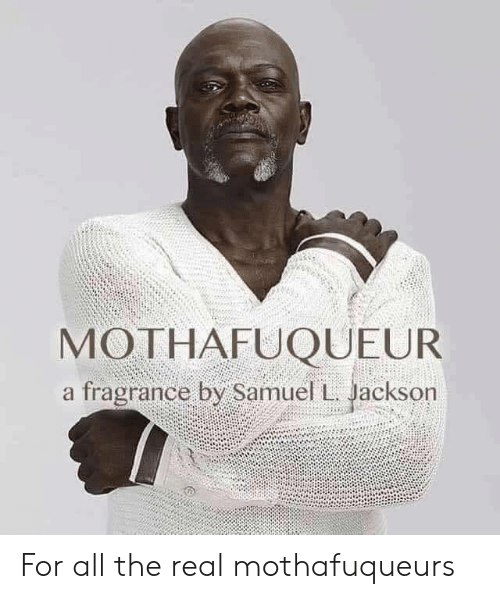 Samuel L. Jackson, The Real, and All The: MOTHAFUQUEUR  a fragrance by Samuel L. Jackson For all the real mothafuqueurs
