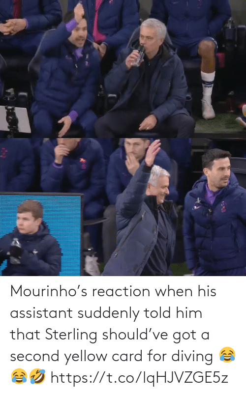 him: Mourinho's reaction when his assistant suddenly told him that Sterling should've got a second yellow card for diving 😂😂🤣 https://t.co/lqHJVZGE5z