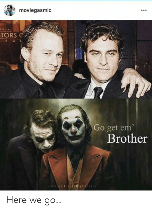 Memes, 🤖, and Brother: moviegasmiC  TORS  Di  Go get em  Brother Here we go..