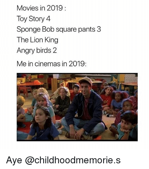 Angry Birds, Movies, and Toy Story: Movies in 2019:  Toy Story 4  Sponge Bob square pants 3  The Lion King  Angry birds 2  Me in cinemas in 2019: Aye @childhoodmemorie.s