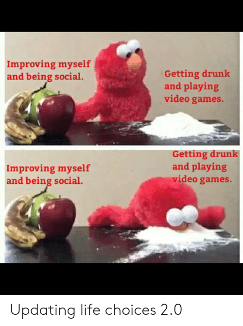 Mproving Myself and Being Social Getting Drunk and Playing