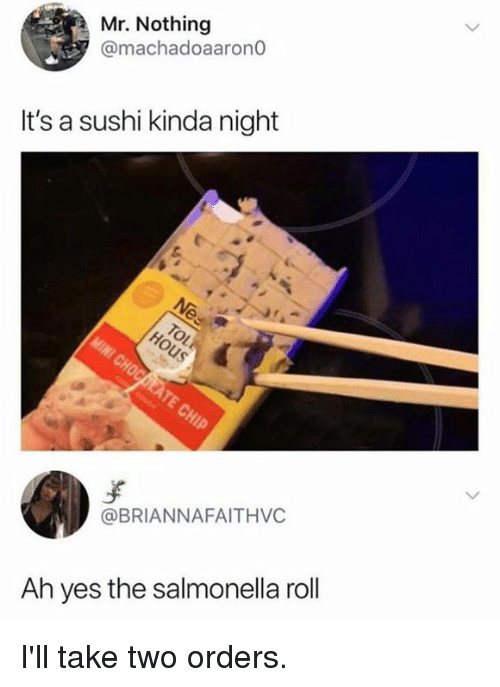 Dank, Sushi, and 🤖: Mr. Nothing  @machadoaarono  It's a sushi kinda night  @BRIANNAFAITHVC  Ah yes the salmonella roll I'll take two orders.