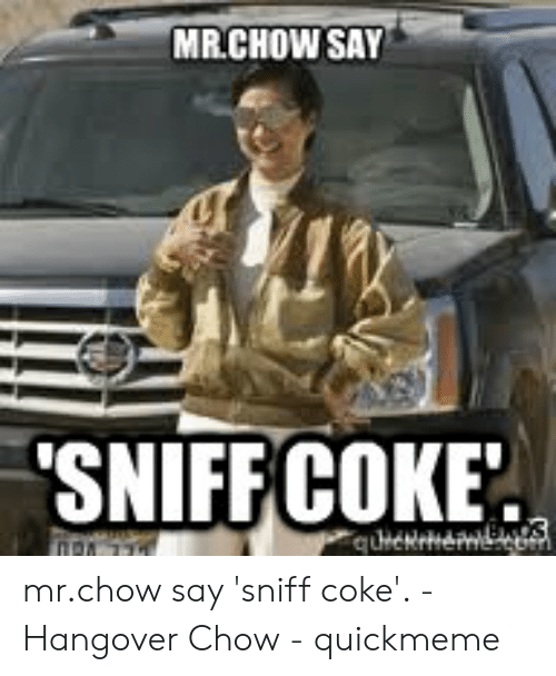 MRCHOW SAY SNIFFCOKE Mrchow Say 'Sniff Coke' - Hangover Chow