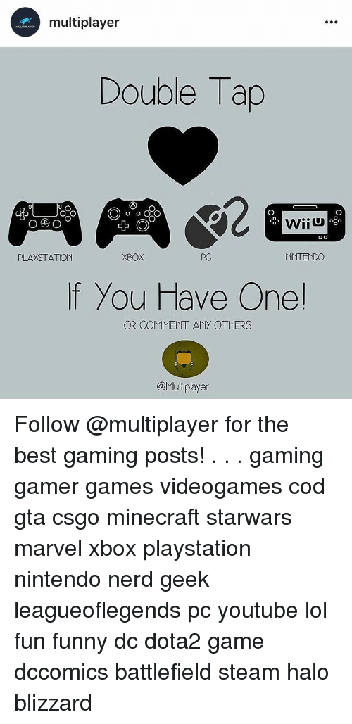The Best Games: multiplayer  Double Tap  O o o CO  O DO  O  XBOX  NNTENDO  PLAYSTATION  f you Have One  OR COMMENT ANY OTHERS  @Multiplayer Follow @multiplayer for the best gaming posts! . . . gaming gamer games videogames cod gta csgo minecraft starwars marvel xbox playstation nintendo nerd geek leagueoflegends pc youtube lol fun funny dc dota2 game dccomics battlefield steam halo blizzard