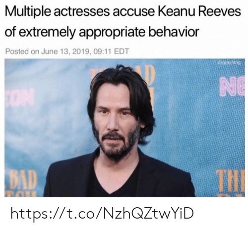 accuse: Multiple actresses accuse Keanu Reeves  of extremely appropriate behavior  Posted on June 13, 2019, 09:11 EDT  drgrayfang  NO  THE  BAD https://t.co/NzhQZtwYiD