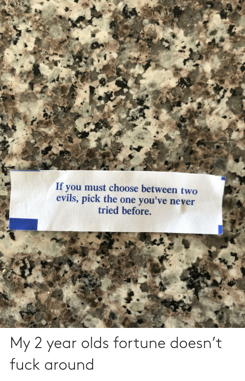 My: My 2 year olds fortune doesn't fuck around