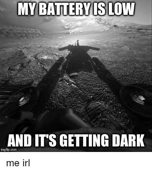 Irl, Me IRL, and Dark: MY BATTERY IS LOW  AND ITS GETTING DARK  imgfip.com me irl
