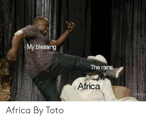 toto: My blessing  The rains  itt  Africa Africa By Toto