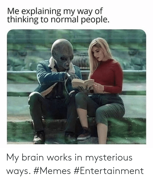 works: My brain works in mysterious ways. #Memes #Entertainment