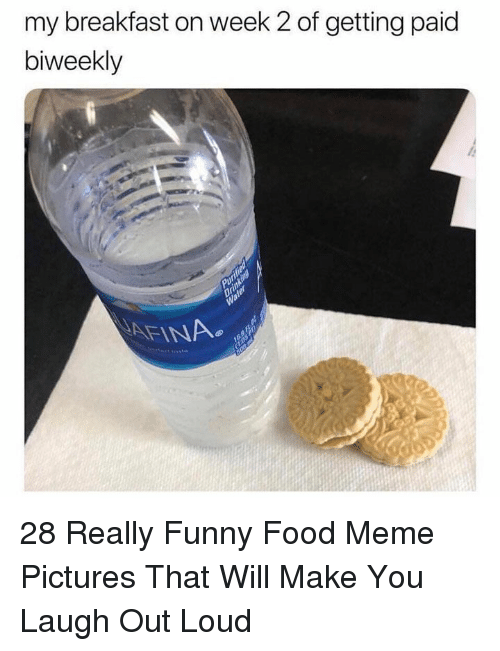 Food, Funny, and Meme: my breakfast on week 2 of getting paid  biweekly  AFINA 28 Really Funny Food Meme Pictures That Will Make You Laugh Out Loud