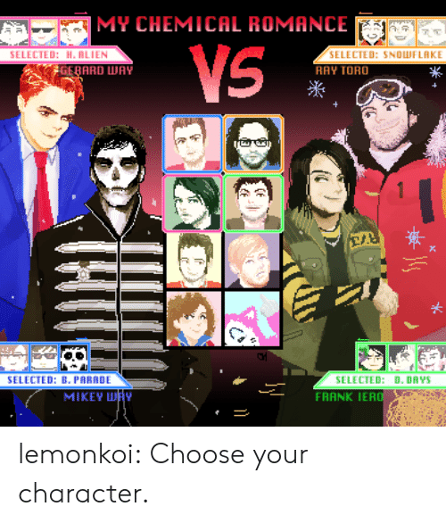 Selected: MY CHEMICAL ROMANCE  TED: H. RLIEN  SELECTED: SNOLWFLAKE  RAY TORO  GERARD WAY  米  SELECTED: B. PARADE  SELECTED: D. DAYS  FRANK IERO  MIKEY H lemonkoi:  Choose your character.