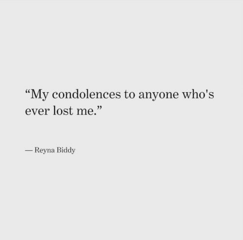 "Lost, Condolences, and Anyone: ""My condolences to anyone who's  ever lost me.""  Reyna Biddy"
