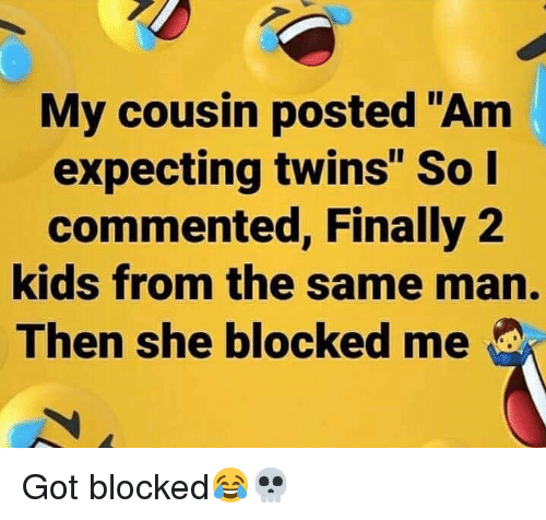 "Twins, Kids, and Hood: My cousin posted  expecting twins"" So  commented, Finally 2  kids from the same man.  Then she blocked me Got blocked😂💀"
