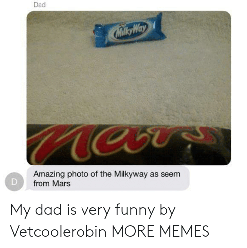 Funny: My dad is very funny by Vetcoolerobin MORE MEMES