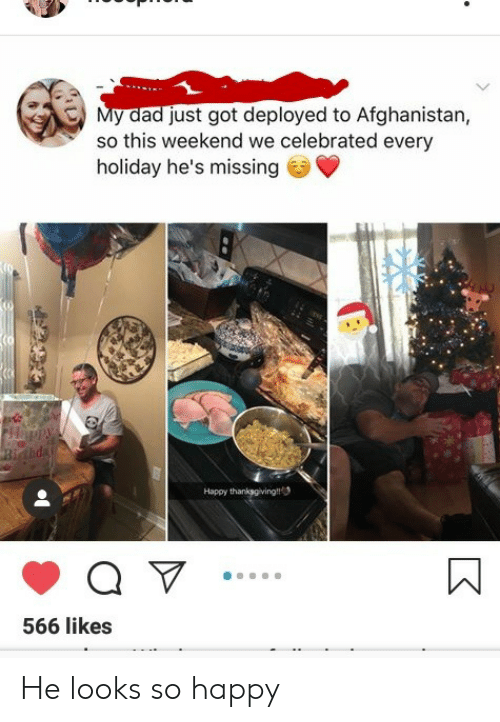 Dad, Thanksgiving, and Afghanistan: My dad just got deployed to Afghanistan,  so this weekend we celebrated every  holiday he's missing  Happy thanksgiving  566 likes He looks so happy