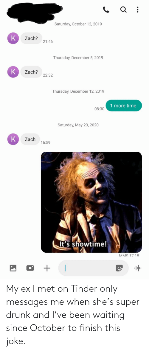 super: My ex I met on Tinder only messages me when she's super drunk and I've been waiting since October to finish this joke.