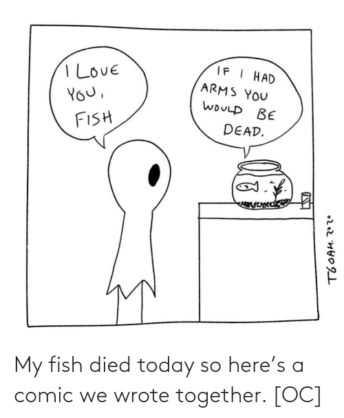 Fish: My fish died today so here's a comic we wrote together. [OC]