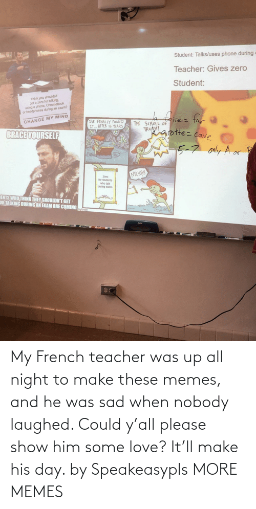Laughed: My French teacher was up all night to make these memes, and he was sad when nobody laughed. Could y'all please show him some love? It'll make his day. by Speakeasypls MORE MEMES