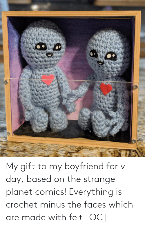 Boyfriend: My gift to my boyfriend for v day, based on the strange planet comics! Everything is crochet minus the faces which are made with felt [OC]