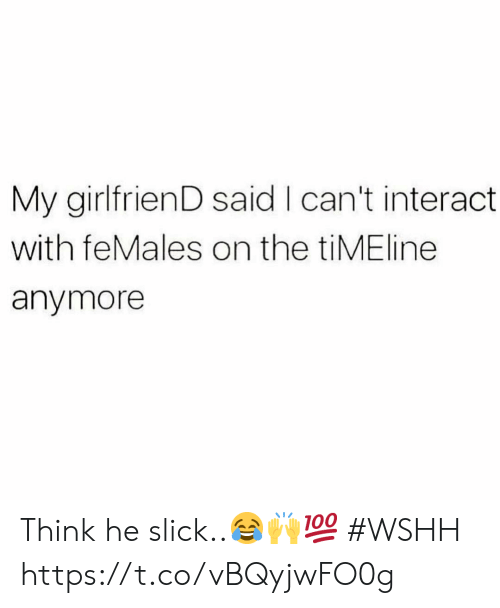 wshh: My girlfrienD said I can't interact  with feMales on the tiMEline  anymore Think he slick..😂🙌💯 #WSHH https://t.co/vBQyjwFO0g