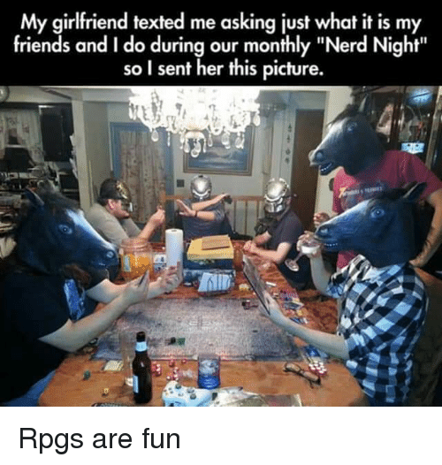"""Friends, Funny, and Nerd: My girlfriend texted me asking just what it is my  friends and I do during our monthly """"Nerd Night""""  so I sent her this picture. Rpgs are fun"""