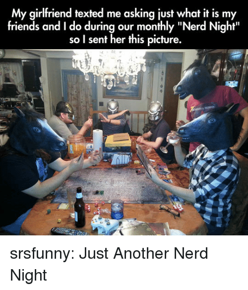 """Monthly: My girlfriend texted me asking just what it is my  friends and I do during our monthly """"Nerd Night""""  so I sent her this picture. srsfunny:  Just Another Nerd Night"""