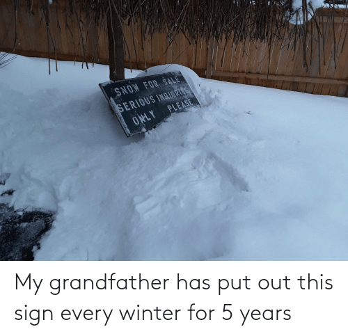 Put: My grandfather has put out this sign every winter for 5 years