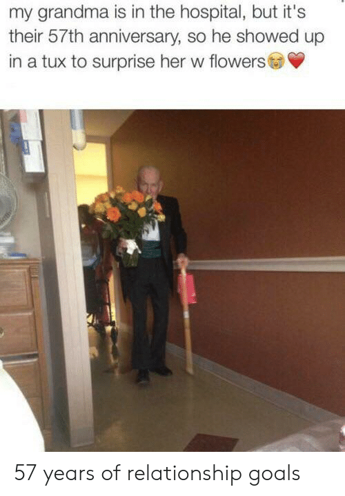 Goals, Grandma, and Relationship Goals: my grandma is in the hospital, but it's  their 57th anniversary, so he showed up  in a tux to surprise her w flowers 57 years of relationship goals