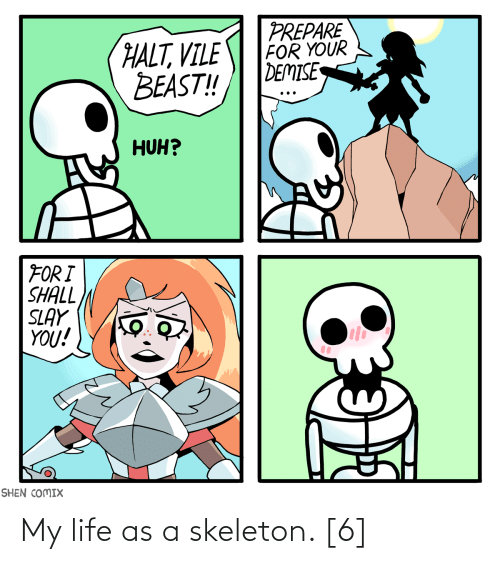my life: My life as a skeleton. [6]