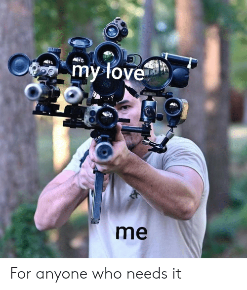 love me: my love  me For anyone who needs it