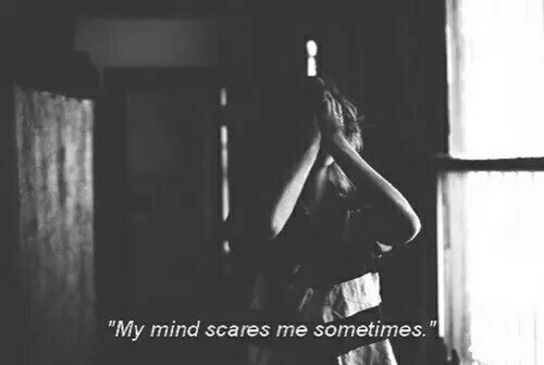 """Mind, Sometimes, and Scares: """"My mind scares me sometimes."""""""