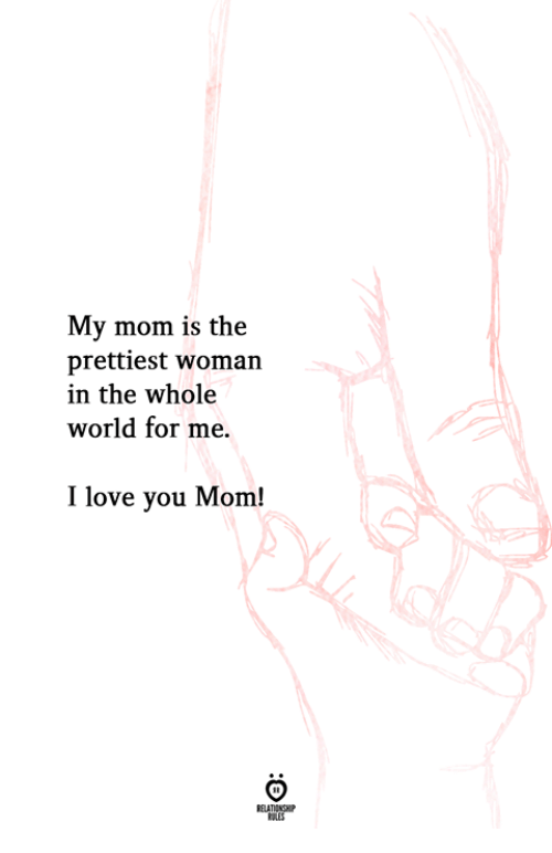 i love you mom: My mom is the  prettiest woman  in the whole  world for me.  I love you Mom!
