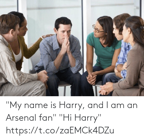 """my name is: """"My name is Harry, and I am an Arsenal fan""""  """"Hi Harry"""" https://t.co/zaEMCk4DZu"""