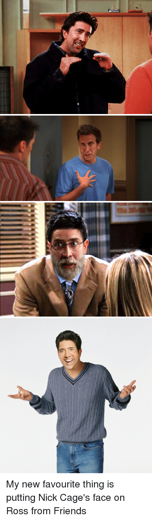 Friends, Funny, and Nick: My new favourite thing is putting Nick Cage's face on Ross from Friends